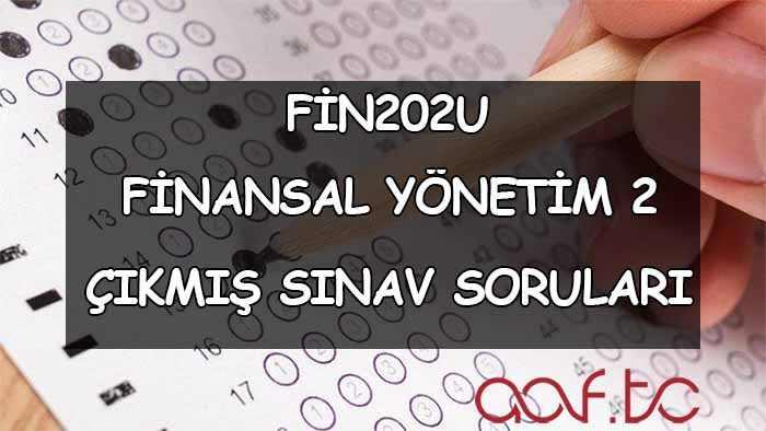 FİN202U Finansal Yönetim 2 Çıkmış Sınav Soruları