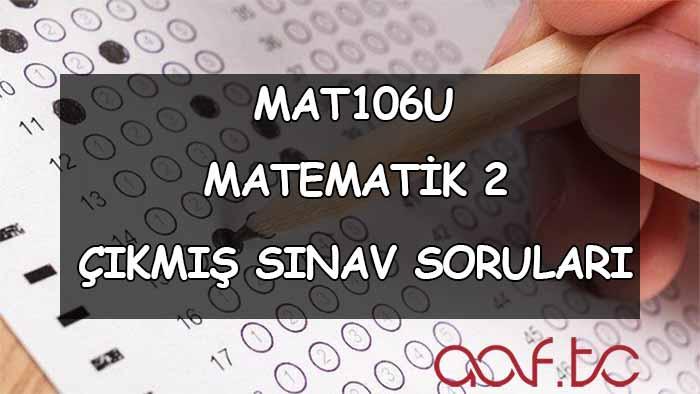MAT106U Matematik 2 Çıkmış Sınav Soruları