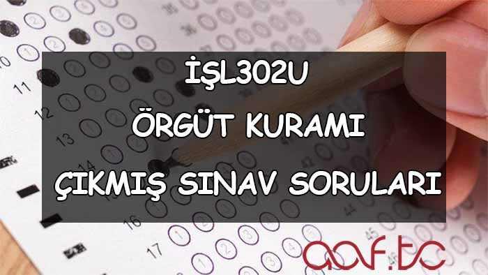 İŞL302U Örgüt Kuramı Çıkmış Sınav Soruları